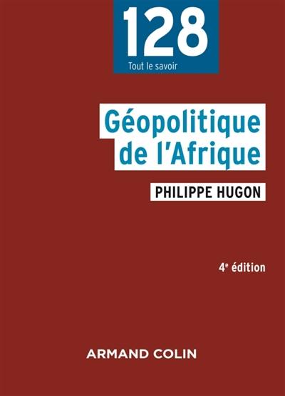 GEOPOLITIQUE DE L'AFRIQUE - 4E ED. Hugon Philippe Armand Colin