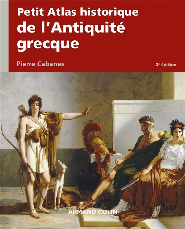 PETIT ATLAS HISTORIQUE DE L'ANTIQUITE GRECQUE 2E ED. CABANES PIERRE Armand Colin