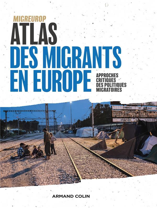 ATLAS DES MIGRANTS EN EUROPE - 3E ED. - APPROCHES CRITIQUES DES POLITIQUES MIGRATOIRES