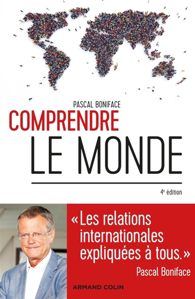 COMPRENDRE LE MONDE - 4E ED. - LES RELATIONS INTERNATIONALES EXPLIQUEES A TOUS  Armand Colin