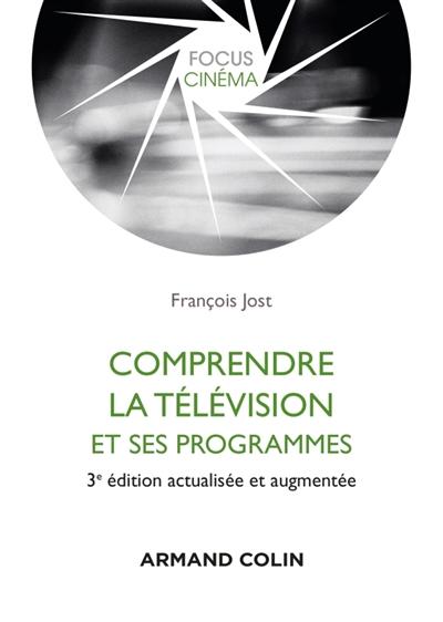 COMPRENDRE LA TELEVISION ET SES PROGRAMMES - 3E ED.