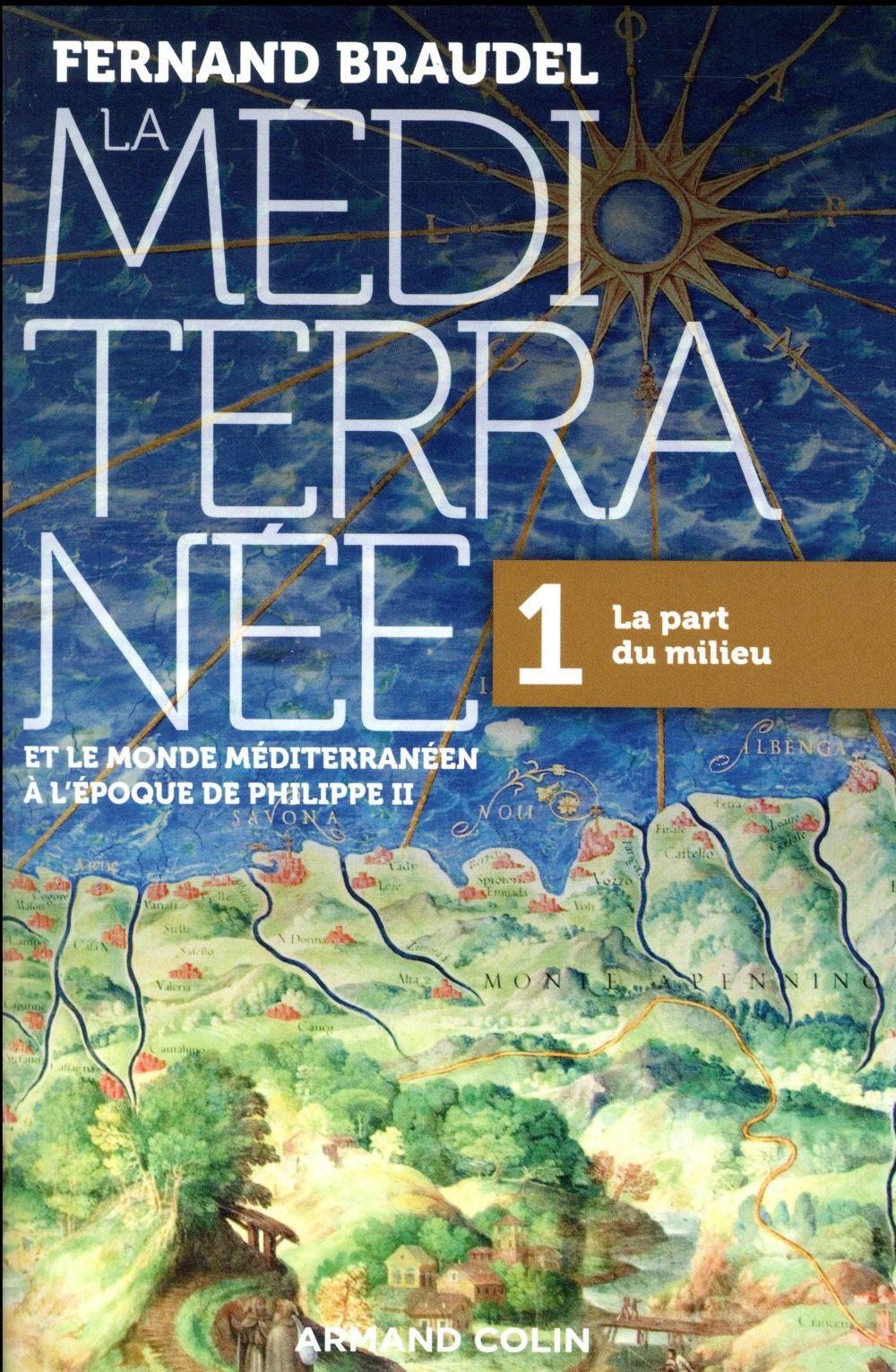 LA MEDITERRANEE ET LE MONDE MEDITERRANEEN A L'EPOQUE DE PHILIPPE II T.1  -  LA PART DU MILIEU