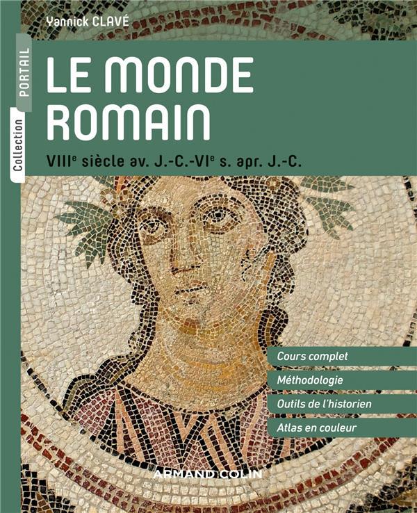 LE MONDE ROMAIN - VIIIE SIECLE AV. J.-C. - VIE S. APR. J.-C. CLAVE YANNICK Armand Colin