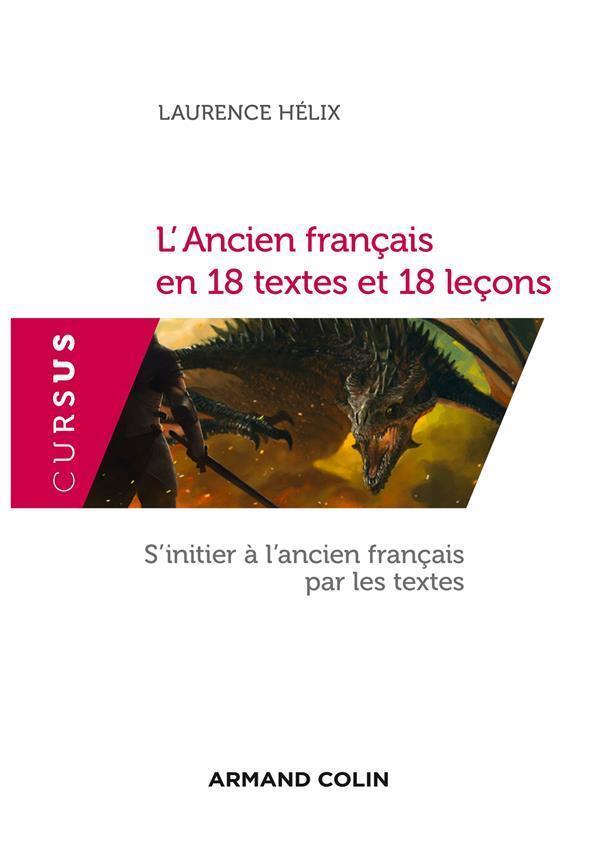 L'ANCIEN FRANCAIS EN 18 TEXTES ET 18 LECONS - S'INITIER A L'ANCIEN FRANCAIS PAR LES TEXTES HELIX LAURENCE Armand Colin