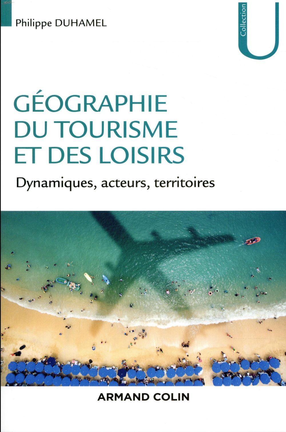 GEOGRAPHIE DU TOURISME ET DES LOISIRS - DYNAMIQUES, ACTEURS, TERRITOIRES