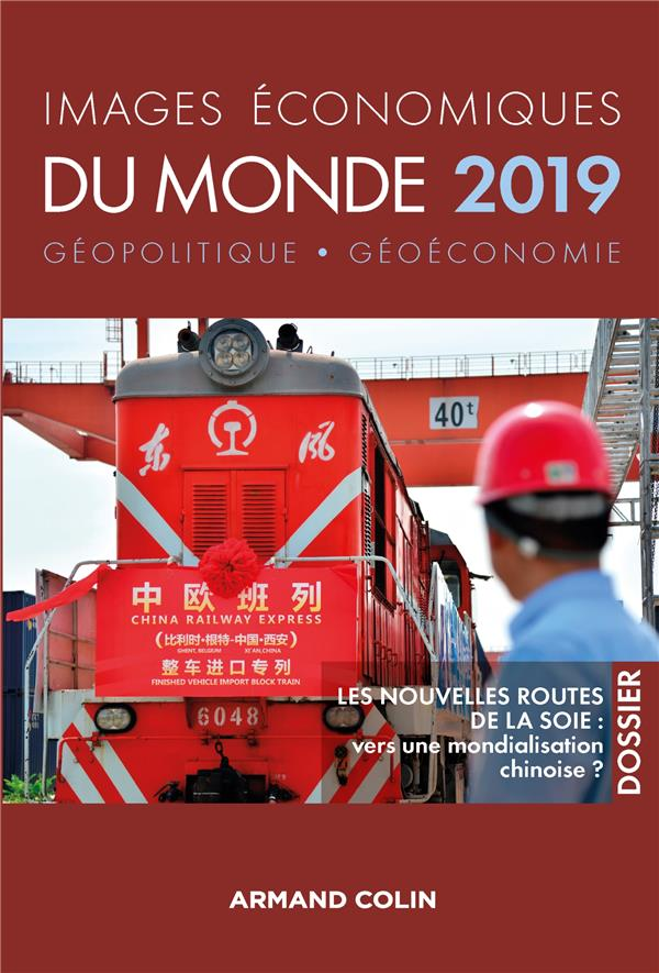 IMAGES ECONOMIQUES DU MONDE  -  LES NOUVELLES ROUTES DE LA SOIE : VERS UNE MONDIALISATION CHINOISE (EDITION 2019)