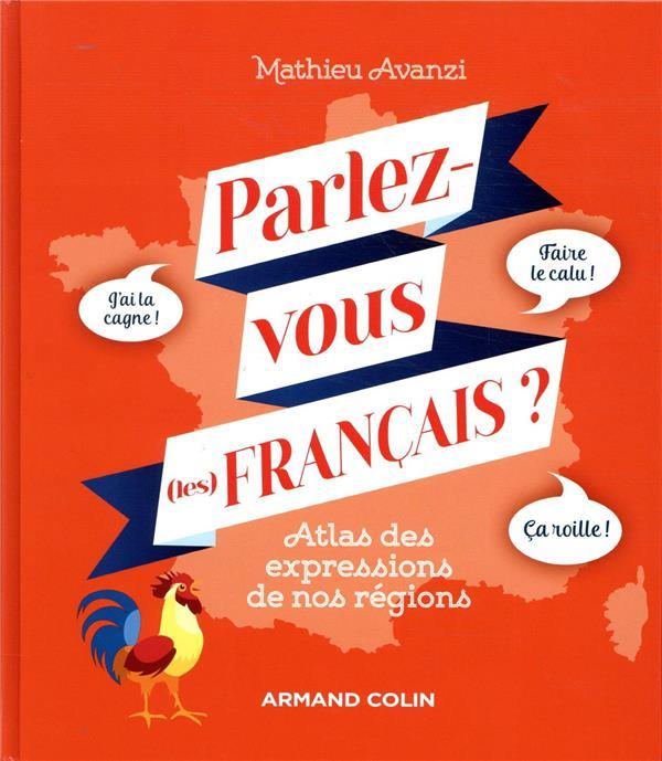 PARLEZ-VOUS (LES) FRANCAIS ?  -  ATLAS DES EXPRESSIONS DE NOS REGIONS AVANZI MATHIEU NATHAN