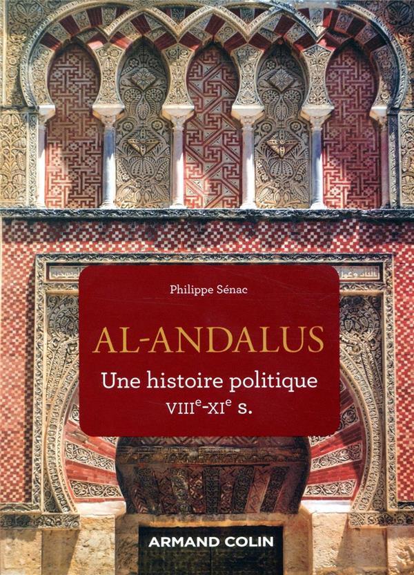AL-ANDALUS  -  UNE HISTOIRE POLITIQUE VIIIE-XIE S. SENAC, PHILIPPE NATHAN