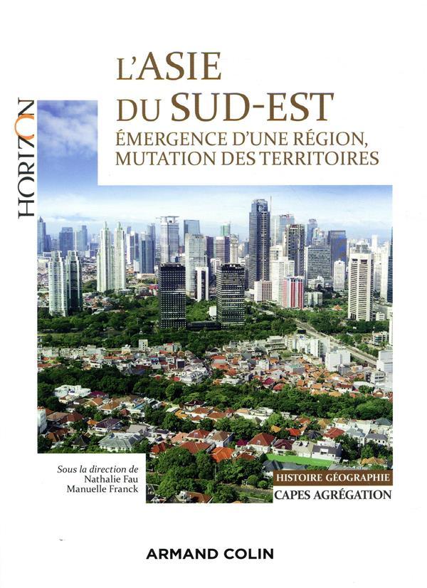 L'ASIE DU SUD-EST - CAPESAGREGATION. HISTOIRE-GEOGRAPHIE - EMERGENCE D'UNE REGION, MUTATION DES TER