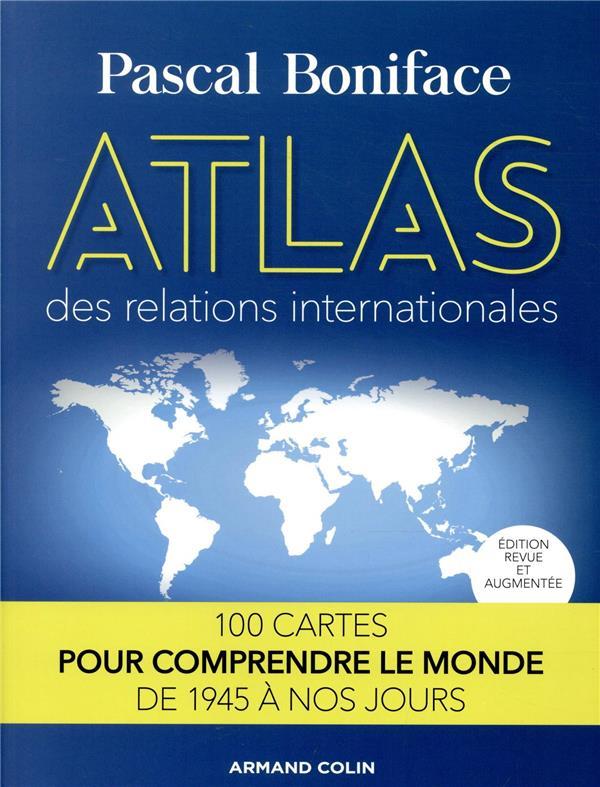 ATLAS DES RELATIONS INTERNATIONALES  -  100 CARTES POUR COMPRENDRE LE MONDE DE 1945 A NOS JOURS (2E EDITION) BONIFACE PASCAL NATHAN
