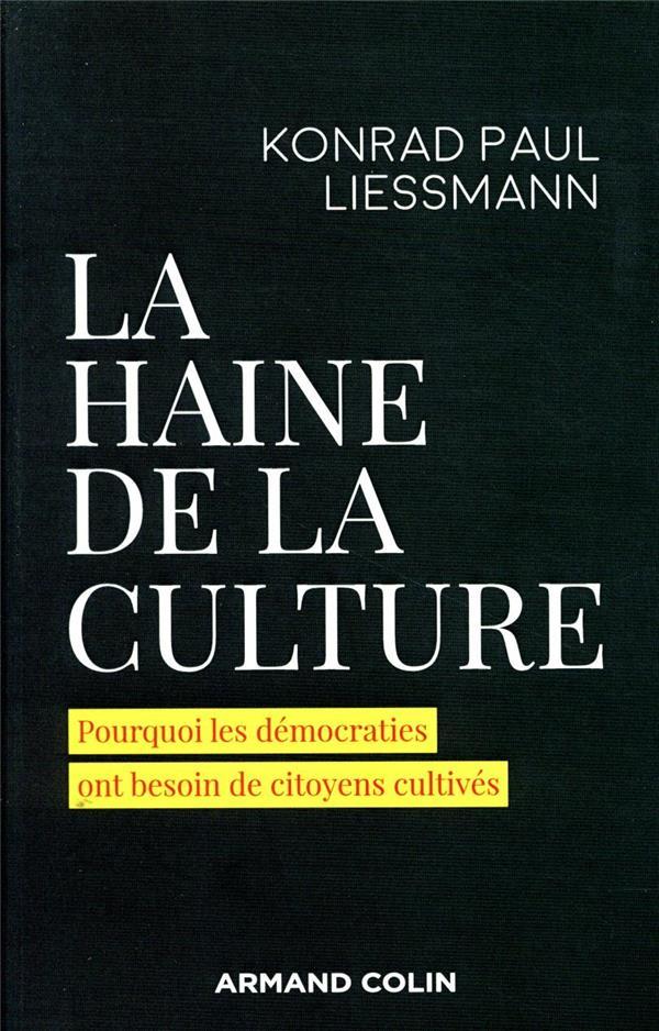 LA HAINE DE LA CULTURE  -  POURQUOI LES DEMOCRATIES ONT BESOIN DE CITOYENS CULTIVES
