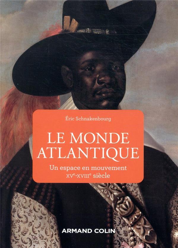 LE MONDE ATLANTIQUE : UN ESPACE EN MOUVEMENT, XVE-XVIIIE SIECLE
