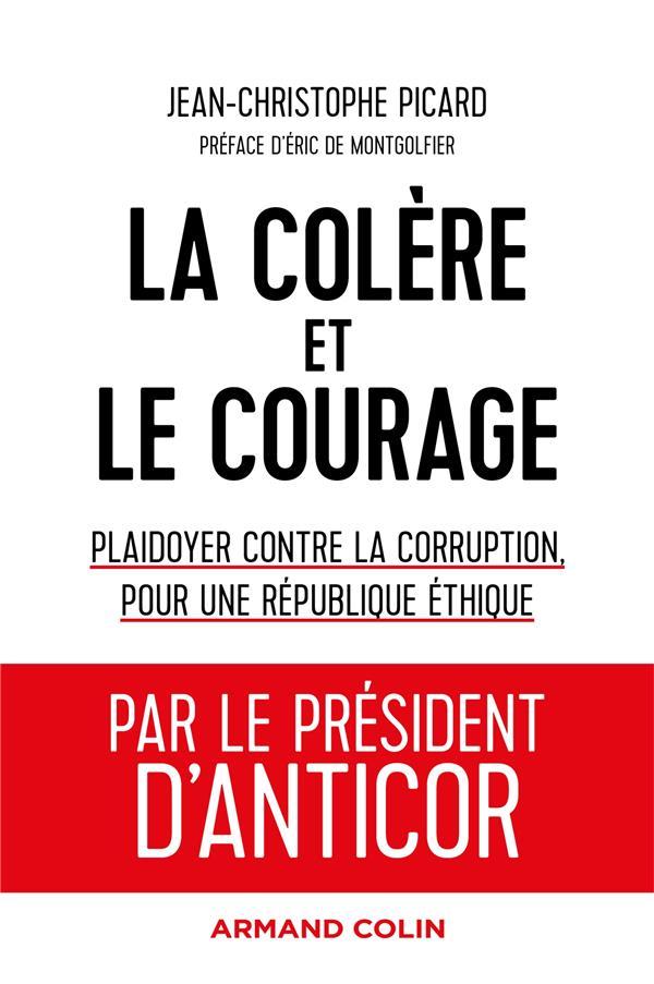 LA COLERE ET LE COURAGE  -  PLAIDOYER CONTRE LA CORRUPTION, POUR UNE REPUBLIQUE ETHIQUE PICARD J-C. NATHAN