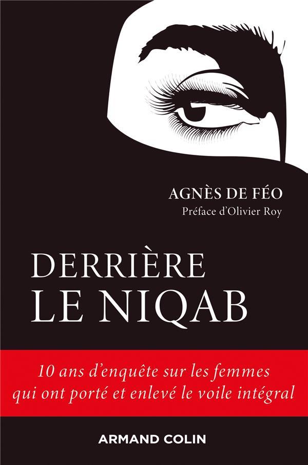 DERRIERE LE NIQAB  -  10 ANS D'ENQUETE SUR LES FEMMES QUI ONT PORTE ET ENLEVE LE VOILE INTEGRAL DE FEO, AGNES NATHAN