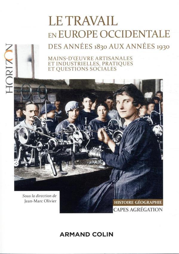 LE TRAVAIL EN EUROPE OCCIDENTALE DES ANNEES 1830 AUX ANNEES 1930 - CAPES-AGREG HISTOIR
