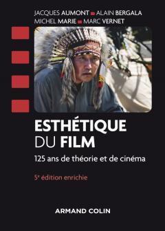 ESTHETIQUE DU FILM  -  125 ANS DE THEORIE ET DE CINEMA (5E EDITION) AUMONT/BERGALA/MARIE NATHAN