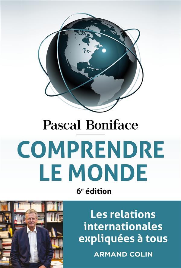 COMPRENDRE LE MONDE : LES RELATIONS INTERNATIONALES EXPLIQUEES A TOUS (6E EDITION) BONIFACE, PASCAL  NATHAN