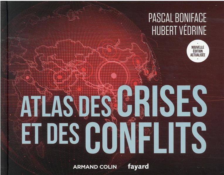 ATLAS - T01 - ATLAS DES CRISES ET DES CONFLITS - 5E ED. BONIFACE/VEDRINE NATHAN
