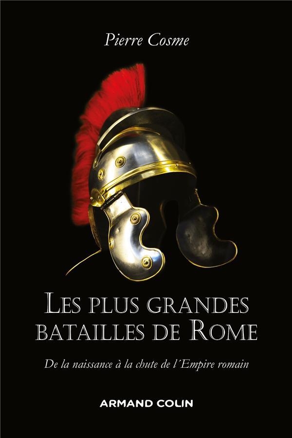 LES PLUS GRANDES BATAILLES DE ROME  -  DE LA NAISSANCE A LA CHUTE DE L'EMPIRE ROMAIN