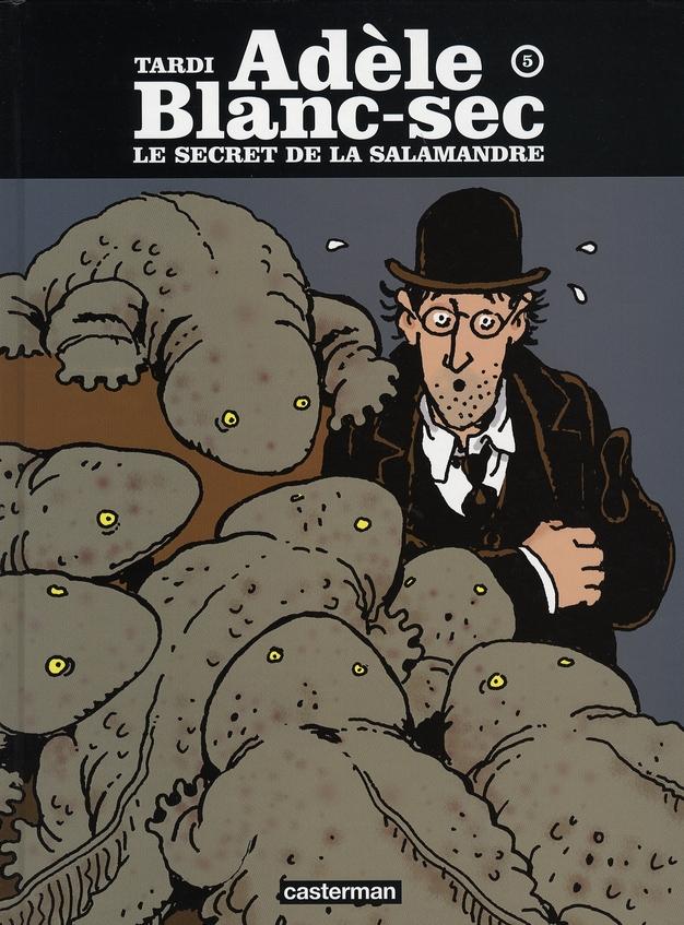 ADELE BLANC-SEC - T05 - LE SECRET DE LA SALAMANDRE TARDI CASTERMAN