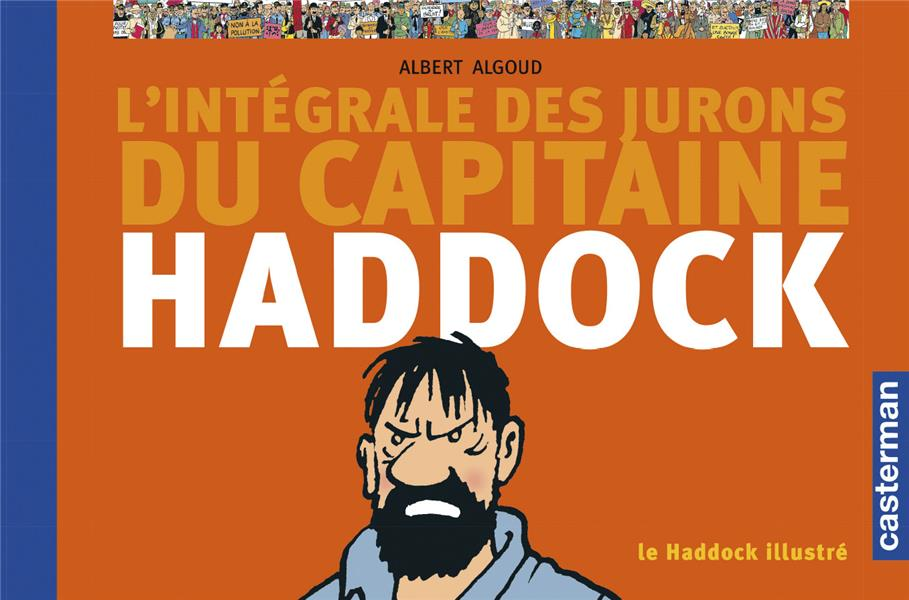 L'INTEGRALE DES JURONS DU CAPITAINE HADDOCK - LE HADDOCK ILLUSTRE ALGOUD/HERGE CASTERMAN