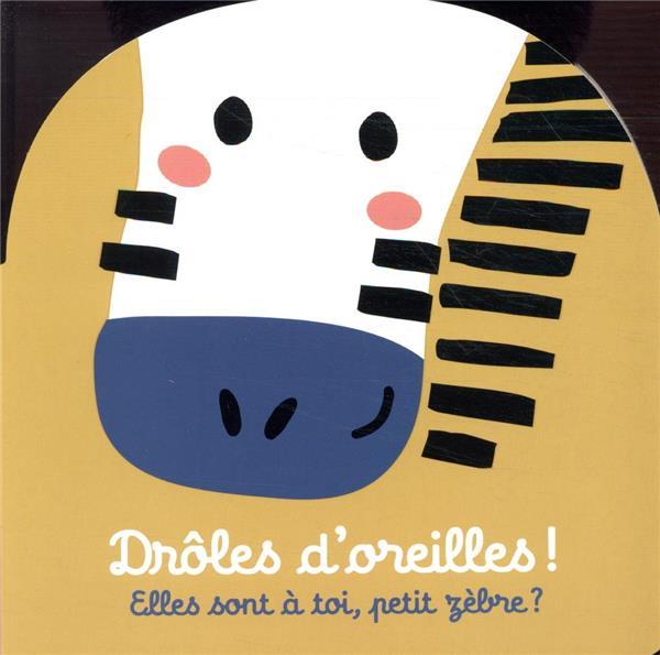 DROLES D'OREILLES  -  ELLES SONT A TOI, PETIT ZEBRE ?