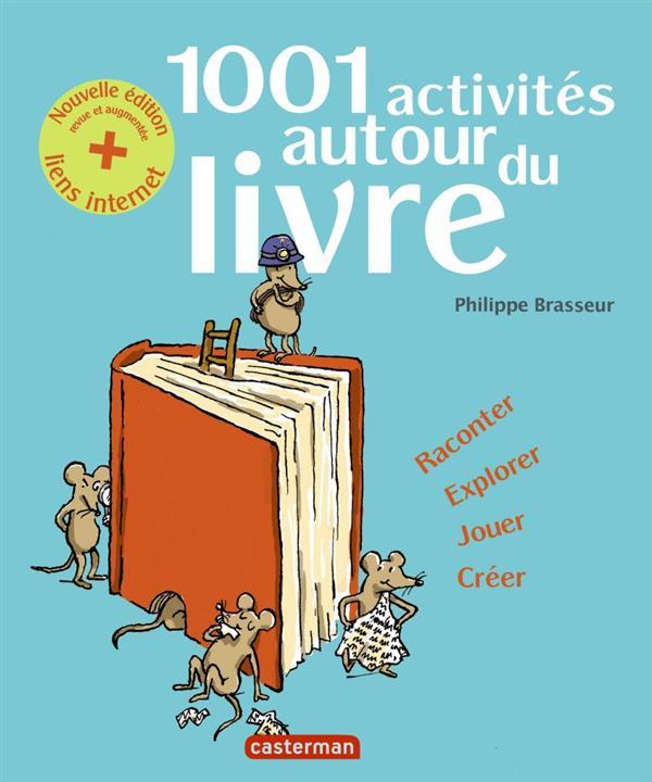 1001 ACTIVITES AUTOUR DU LIVRE (EDITION 2013) BRASSEUR PHILIPPE Casterman