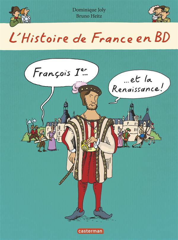 L'HISTOIRE DE FRANCE EN BD FRANCOIS 1ER ET LA RENAISSANCE Heitz Bruno Casterman