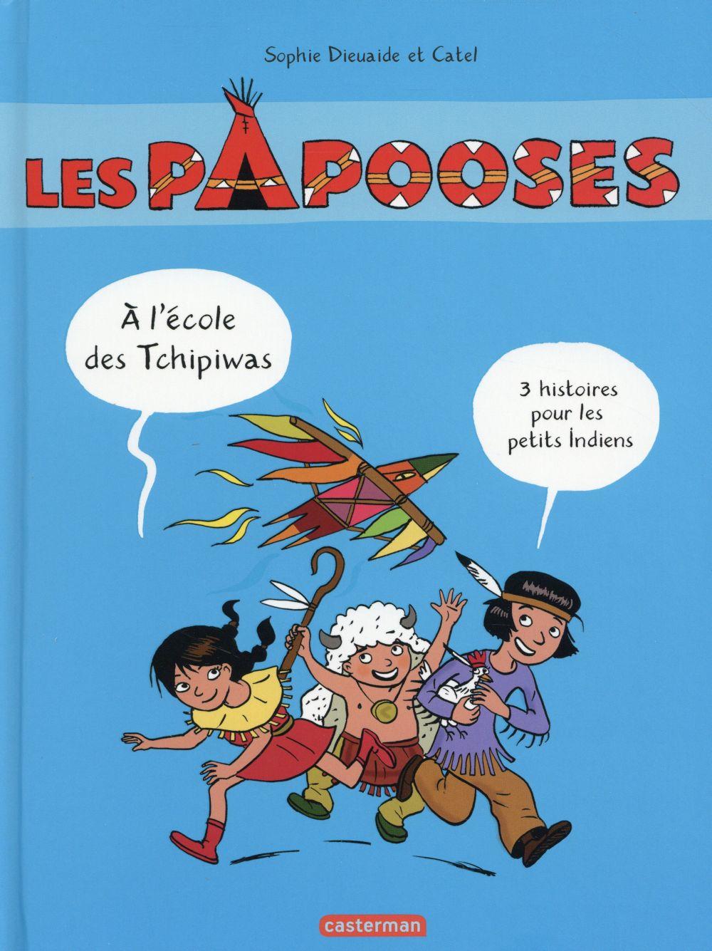 Les Papooses A l'école des Papooses Un très très grand sorcier Du rififi dans la prairie La colère de l'oiseau tonnerre A l'école des Tchipiwas