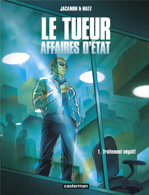 LE TUEUR, AFFAIRES D'ETAT T.1  -  TRAITEMENT NEGATIF JACAMON/MATZ CASTERMAN