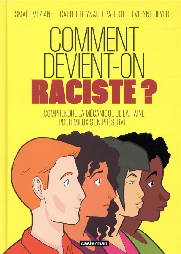 COMMENT DEVIENT-ON RACISTE ? COMPRENDRE LA MECANIQUE DE LA HAINE POUR MIEUX S'EN PRESERVER MEZIANE ISMAEL/REYNA CASTERMAN