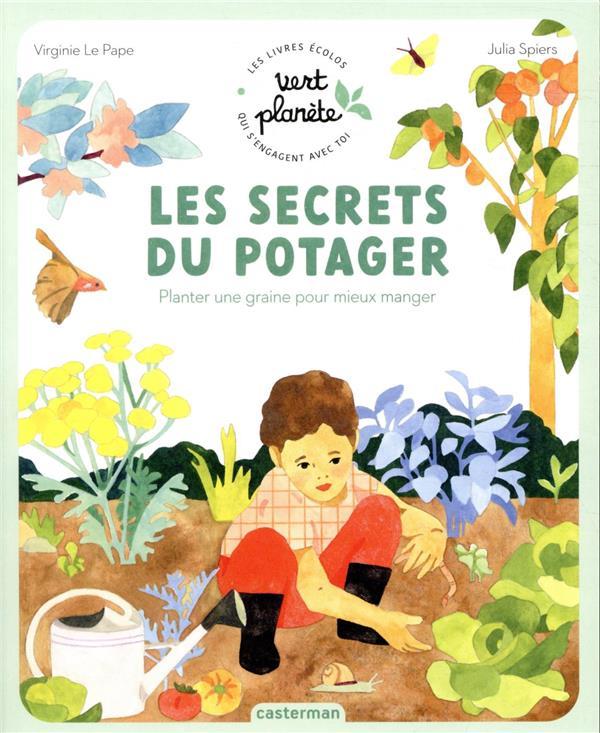 LES SECRETS DU POTAGER : PLANTER UNE GRAINE POUR MIEUX MANGER LE PAPE/SPIERS CASTERMAN