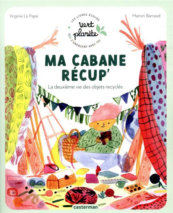 MA CABANE RECUP' : LA DEUXIEME VIE DES OBJETS RECYCLES LE PAPE/BARRAUD CASTERMAN