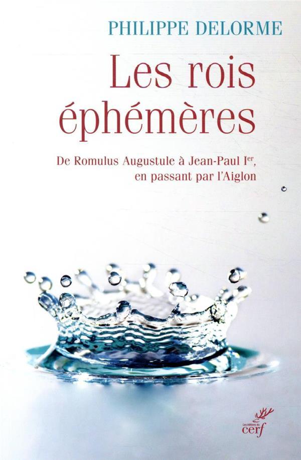 LES ROIS EPHEMERES  -  DE ROMULUS AUGUSTULE A JEAN-PAUL IER, EN PASSANT PAR L'AIGLON