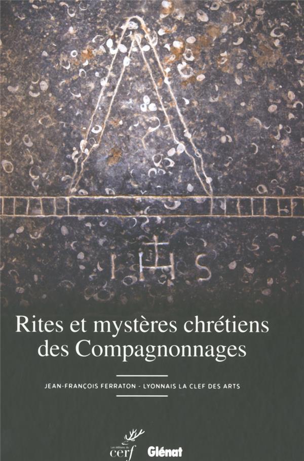 RITES ET MYSTERES CHRETIENS DES COMPAGNONNAGES FERRATON JEAN FRANCOIS Cerf