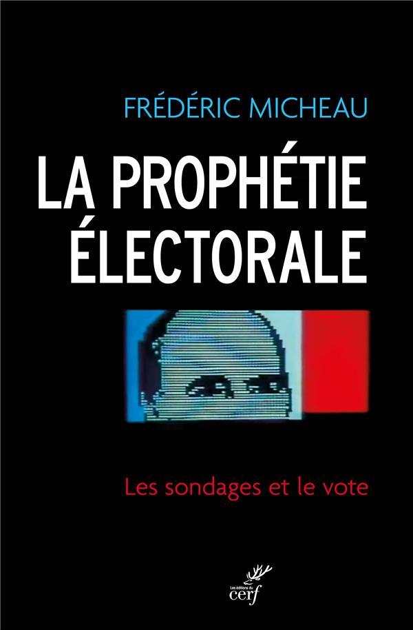 LA PROPHETIE ELECTORALE. LES SONDAGES ET LE VOTE