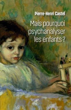MAIS POURQUOI PSYCHANALYSER LES ENFANTS ?