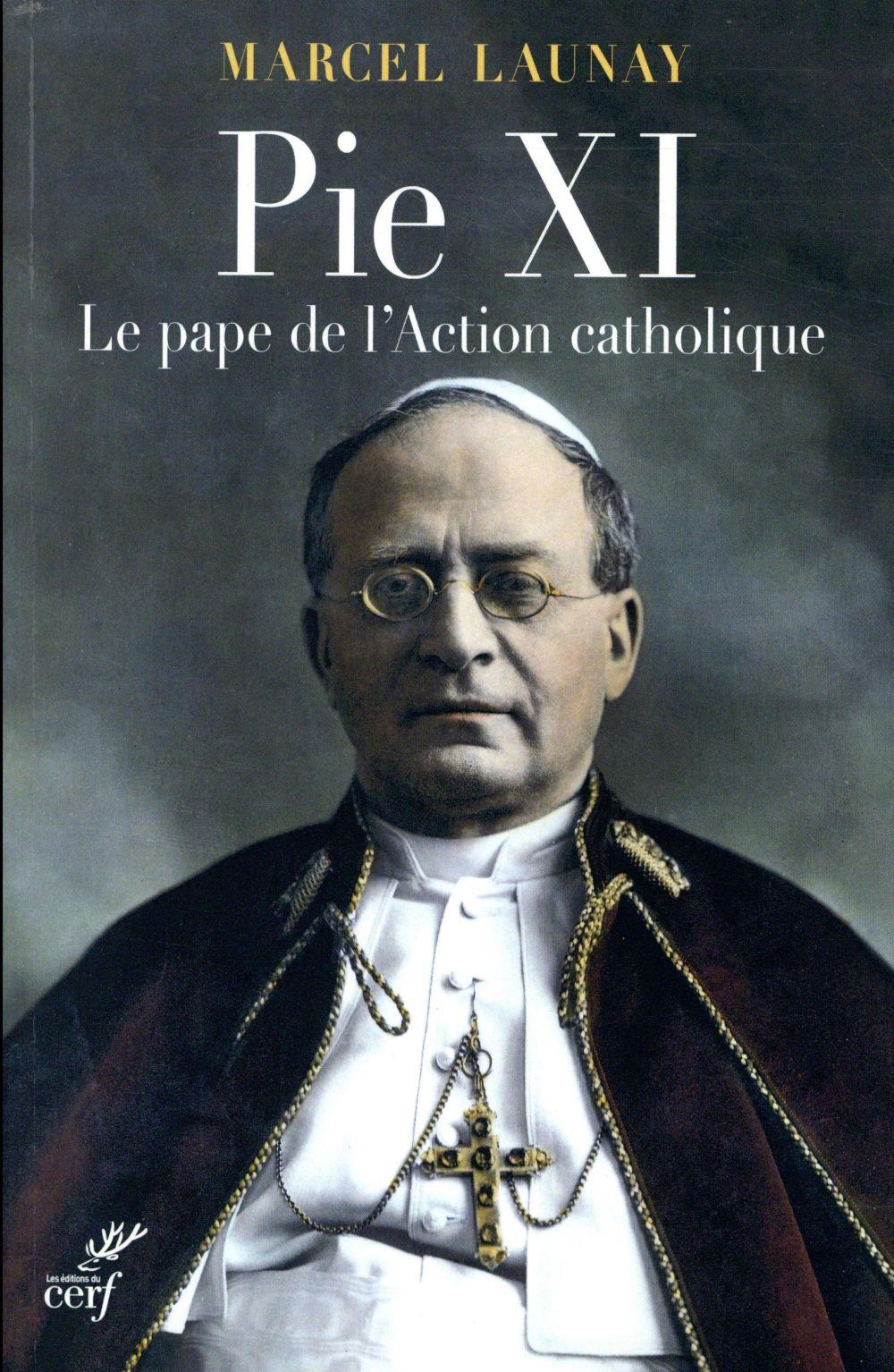 PIE XI, LE PAPE DE L'ACTION CATHOLIQUE