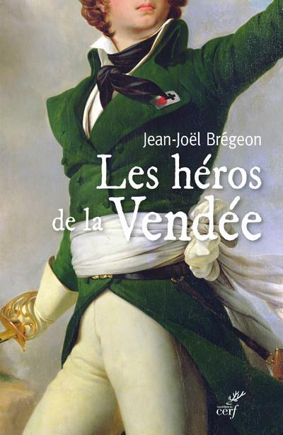 LES HEROS DE LA VENDEE BREGEON JEAN-JOEL CERF