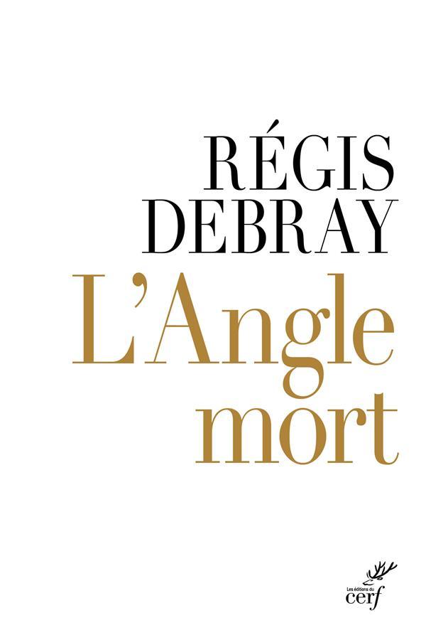 L'ANGLE MORT DEBRAY REGIS CERF