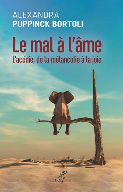 LE MAL A L'AME : L'ACEDIE, DE LA MELANCOLIE A LA JOIE PUPPINK BORTOLI, ALEXANDRA CERF