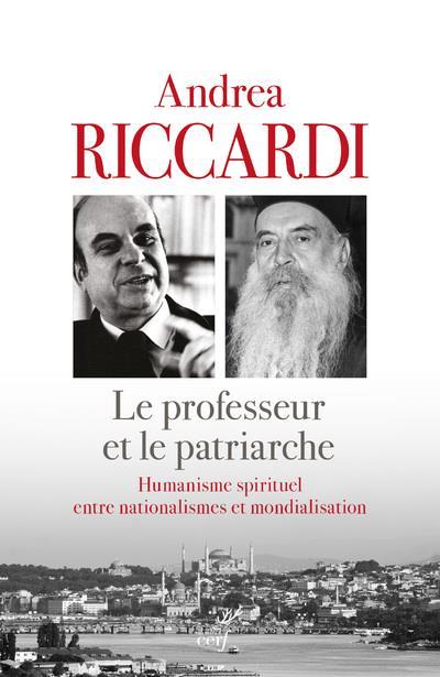 LE PROFESSEUR ET LE PATRIARCHE  -  HUMANISME SPIRITUEL ENTRE NATIONALISMES ET MONDIALISATION