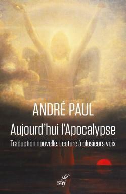 AUJOURD'HUI L'APOCALYPSE  -  TRADUCTION NOUVELLE, LECTURE A PLUSIEURS VOIX