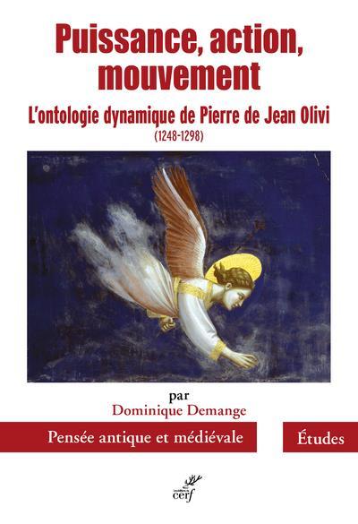 PUISSANCE, ACTION, MOUVEMENT - L'ONTOLOGIE DYNAMIQUE DE PIERRE DE JEAN OLIVI (1248-1298)