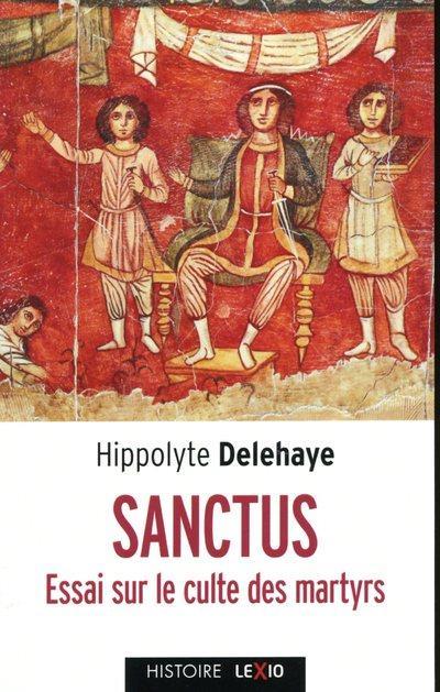 SANCTUS - ESSAI SUR LE CULTE DES SAINTS DANS L'ANTIQUITE