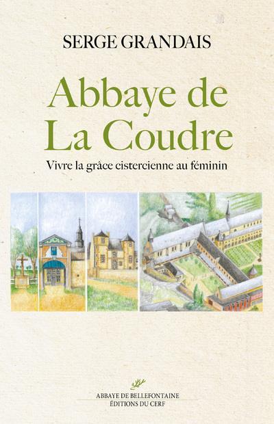 L'ABBAYE DE LA COUDRE - VIVRE LA GRACE CISTERCIENNE AU FEMININ