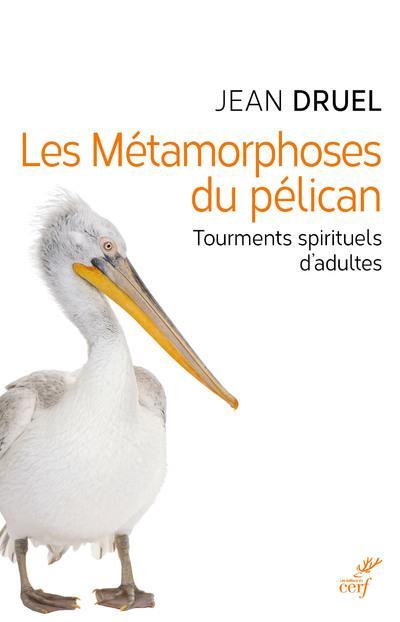 LES METAMORPHOSES DU PELICAN  -  TOURMENTS SPIRITUELS D'ADULTES