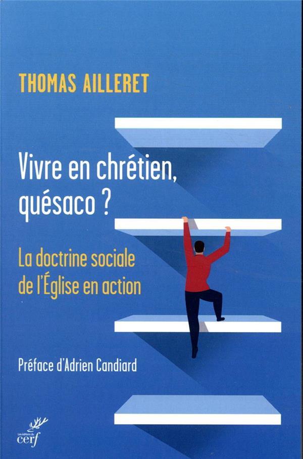 VIVRE EN CHRETIEN, QUESACO ? - LA DOCTRINE SOCIALE DE L-EGLISE EN ACTION