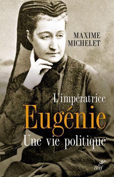 L'IMPERATRICE EUGENIE - UNE VIE POLITIQUE MICHELET MAXIME CERF