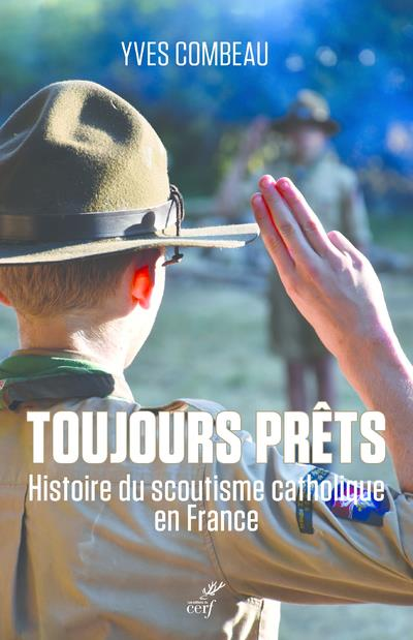TOUJOURS PRETS  -  HISTOIRE DU SCOUTISME CATHOLIQUE EN FRANCE COMBEAU YVES CERF